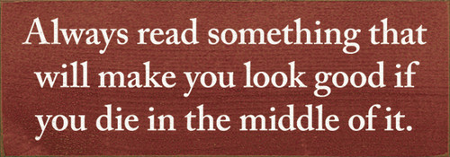 Cute Wood Sign - Always Read Something That Will Make You Look Good If ...