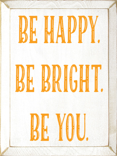 Wood Sign - Be Happy. Be Bright. Be You.