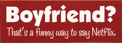 Cute Wood Sign - Boyfriend? That's A Funny Way To Say Netflix.