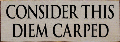 Wood Sign - Consider This Diem Carped
