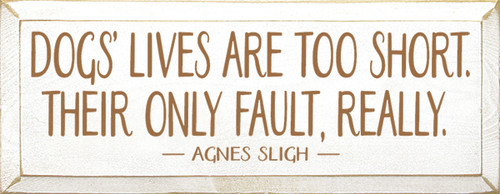 Wood Sign - Dogs' Lives Are Too Short. Their Only Fault, Really. - Agnes Sligh