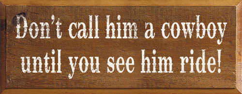 Cute Wood Sign - Don't Call Him A Cowboy Until You See Him Ride!