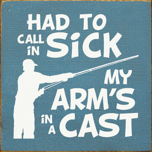 "Had To Call In Sick. My Arm's In A Cast. 7""x 7"" Wood Sign"