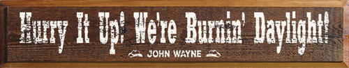 Wood Sign - Hurry It Up! We're Burnin' Daylight! - John Wayne