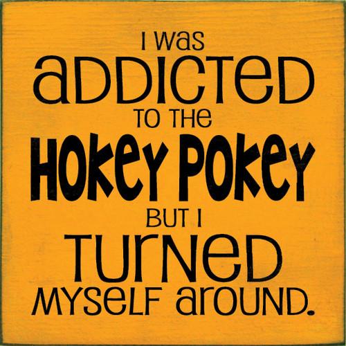 Cute Wood Sign - I Was Addicted To The Hokey Pokey But I Turned Myself Around.
