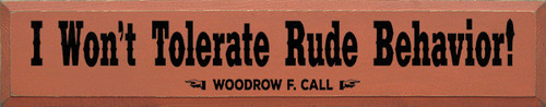 Wood Sign - I Won't Tolerate Rude Behavior! - Woodrow F. Call