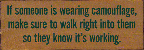 Wood Sign - If Someone Is Wearing Camouflage, Make Sure To Walk Right Into...