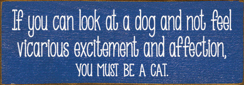 Wood Sign - If You Can Look At A Dog And Not Feel Vicarious Excitement and...