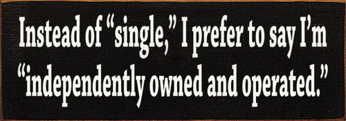 Cute Wood Sign - Instead Of Single,in. I Prefer To Say I'm Independently Owned And ...