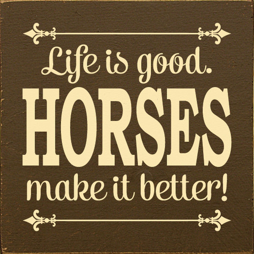 Wood Sign - Life Is Good. Horses Make It Better!