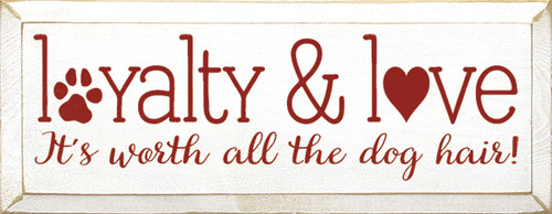 Wood Sign - Loyalty & Love - It's Worth All The Dog Hair!