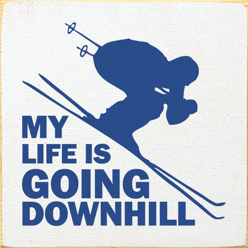 Wood Sign - My Life Is Going Downhill. (Skiing Silhouette)