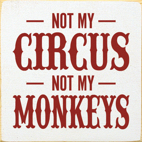 Wood Sign - Not My Circus, Not My Monkeys