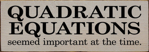 Quadratic Equations Seemed Important At The Time.  Wood Sign