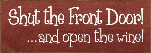 Wood Sign - Shut The Front Door! ...And Open The Wine!