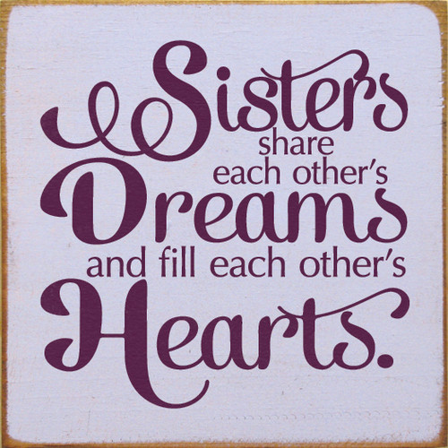 Wood Sign - Sisters Share Each Other's Dreams And Fill Each Other's Hearts.