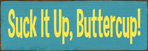 Wood Sign - Suck It Up, Buttercup!