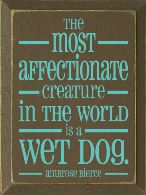 Wood Sign - The Most Affectionate Creature In The World Is A Wet Dog. - Bierce