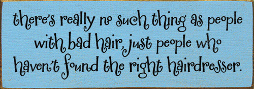 Wood Sign - There's Really No Such Thing As People With Bad Hair....
