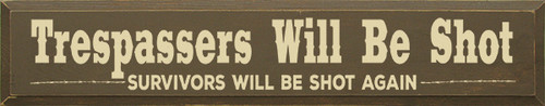 Cute Wood Sign - Trespassers Will Be Shot. Survivors Will Be Shot Again.