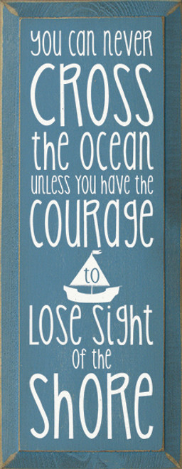 Wood Sign - You Can Never Cross The Ocean Unless You Have The Courage To ...