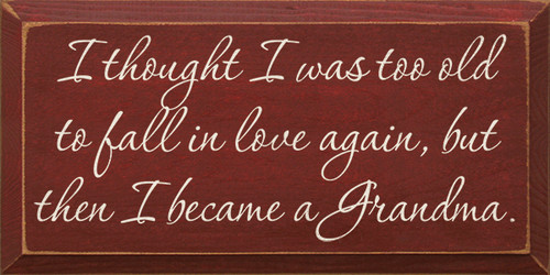 Wood Sign - I Thought I Was Too Old To Fall In Love Again, But Then I Became ...
