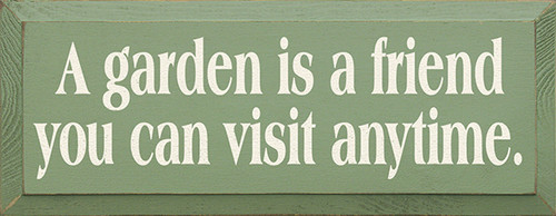 Wood Sign - A Garden Is A Friend You Can Visit Any Time