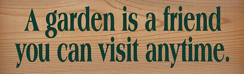 Wood Sign - A Garden Is A Friend You Can Visit Any Time (cedar)