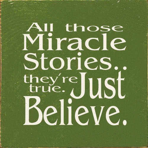 Wood Sign - All Those Miracle Stories..They're True..Just Believe