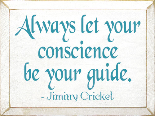 Always Let Your Conscience Be Your Guide. - Jiminy Cricket Wood Sign