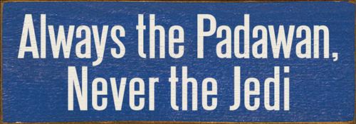 Wood Sign - Always the Padawan, Never the Jedi