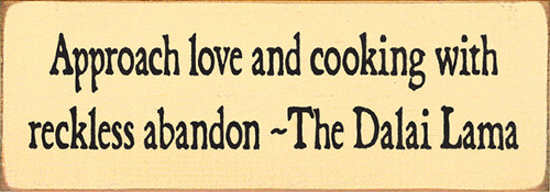 Wood Sign - Approach Love And Cooking With Reckless Abandon ~ The Dalai Lama