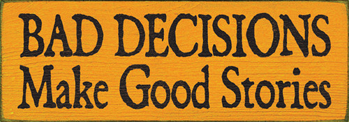 Wood Sign - Bad Decisions Make Good Stories