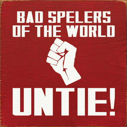 Bad Spelers Of The World - Untie! Wood Sign