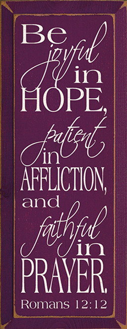 Be joyful in hope, patient in affliction, and faithful in prayer. Romans 12:12 Wood Sign