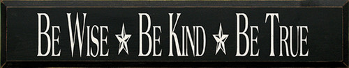 Be Wise Be Kind Be True Wood Sign 36in.