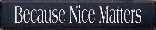 Because Nice Matters Wood Sign 36""