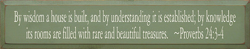 """By Wisdom A House Is Built, And By Understanding It Is Established; By Knowledge Its Rooms Are Filled With Rare And Beautiful Treasures.~ Proverbs  36""""W x 7""""H Wood Painted Sign"""