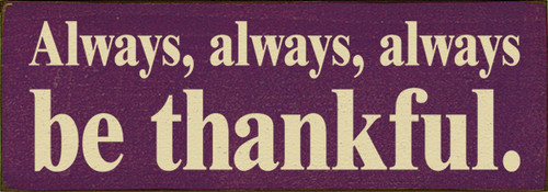 Wood Sign - Always, Always, Always Be Thankful.