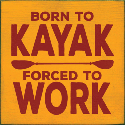 Wood Sign - Born To Kayak - Forced To Work