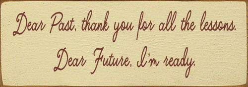 Wood Sign - Dear Past, Thank You For All The Lessons. Dear Future,...