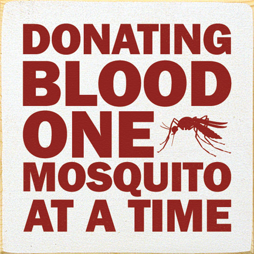 Wood Sign - Donating Blood One Mosquito At A Time