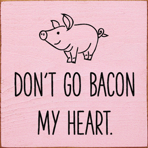 Wood Sign - Don't Go Bacon My Heart.
