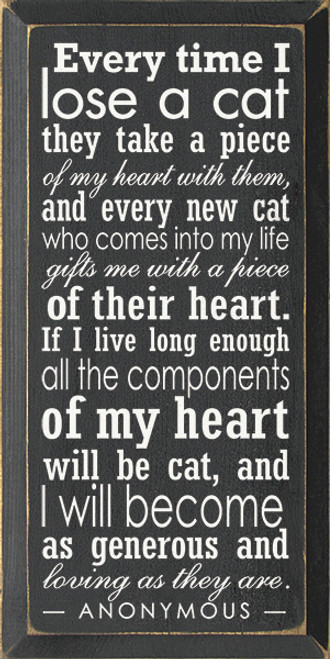 Wood Sign - Every Time I Lose A Cat They Take A Piece Of My Heart..