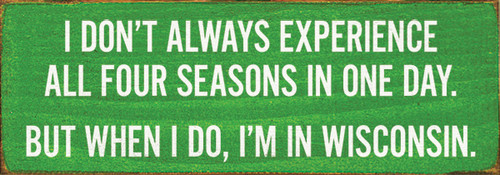 Cute Wood Sign - I Don't Always Experience All Four Seasons In One Day...