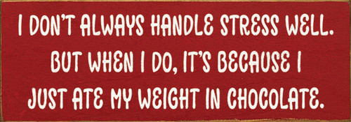 Wood Sign - I Don't Always Handle Stress Well. But When I Do,...