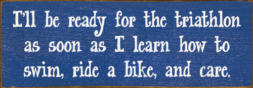Wood Sign - I'll Be Ready For The Triathlon As Soon As I Learn How...