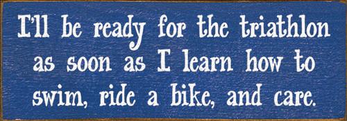 Cute Wood Sign - I'll Be Ready For The Triathlon As Soon As I Learn How...