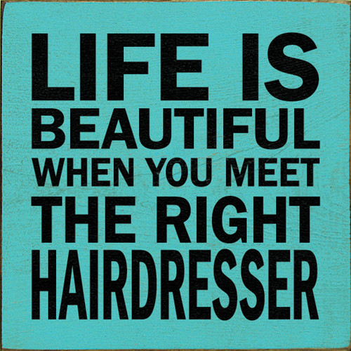 Wood Sign - Life Is Beautiful When You Meet The Right Hairdresser