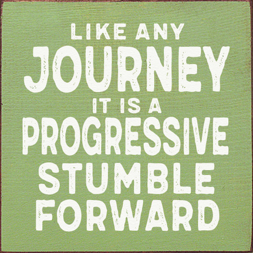 Wood Sign - Like Any Journey, It Is A Progressive Stumble Forward